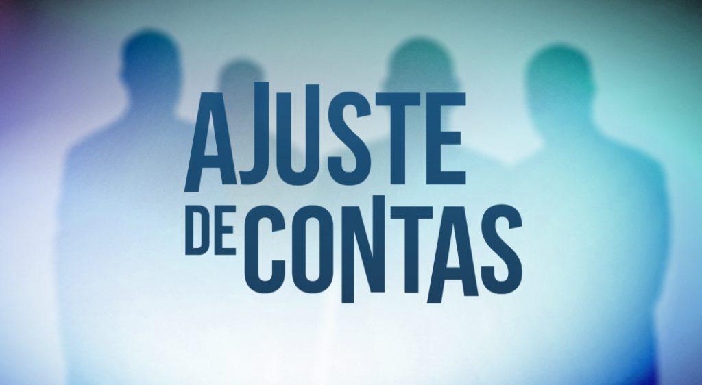 """""""AJUSTE DE CONTAS"""" Hoje às 23.00h"""